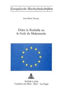 Drieu la Rochelle ou le goût du malentendu - Jean-MariePerusat