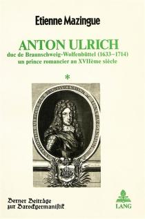 Anton Ulrich : Duc de Braunschweig-Wolfenbuttel (1633-1714), un prince romancier au 17e siècle - ÉtienneMazingue
