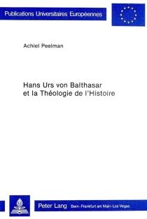 Hans Urs von Balthasar et la théologie de l'Histoire - AchielPeelman