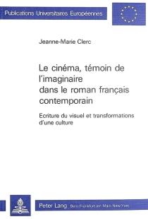 Le cinéma, témoin de l'imaginaire dans le roman français contemporain : écriture du visuel et transformations d'une culture - Jeanne-MarieClerc