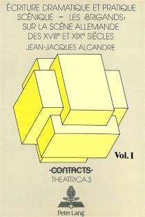 Ecriture dramatique et pratique scénique : Les Brigands sur la scène allemande des XVIIIe et XIXe siècles - Jean-JacquesAlcandre
