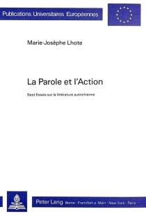 La parole et l'action : sept essais sur la littérature autrichienne - Marie-JosèpheLhote
