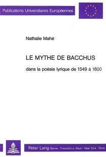 Le mythe de Bacchus dans la poésie lyrique de 1549 à 1600 - NathalieMahé