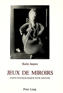 Jeux de miroirs : conte psychologique pour adultes - KarinJaques