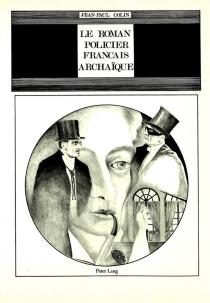 Le Roman policier français archaïque - Jean-PaulColin