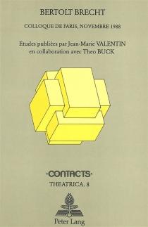 Bertolt Brecht : actes du colloque franco-allemand tenu en Sorbonne, 15-19 nov. 1988 -