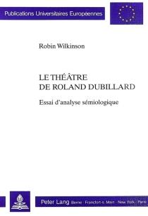Le théâtre de Roland Dubillard : essai d'analyse sémiologique - RobinWilkinson