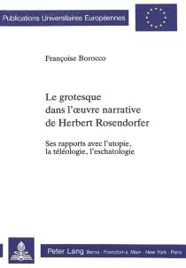 Le grotesque dans l'oeuvre narrative de Herbert Rosendorfer : ses rapports avec l'utopie, la téléologie, l'eschatologie - FrançoiseBorroco