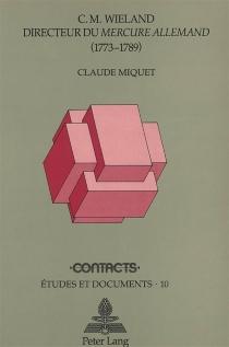 C.M. Wieland, directeur du Mercure allemand, 1773-1789 : un dessein ambitieux, une réussite intellectuelle et commerciale - ClaudeMiquet