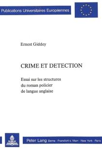 Crime et détection : essai sur les structures du roman policier de langue anglaise - ErnestGiddey