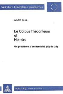 Le corpus théocriteum et Homère : un problème d'authenticité - AndréKurz