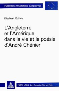 L'Angleterre et l'Amérique dans la vie et la poésie d'André Chénier - ElisabethQuillen