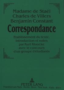 Correspondance : Madame de Staêl, Charles de Villers, Benjamin Constant - BenjaminConstant