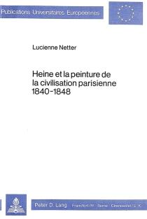 Heine et la peinture de la civilisation parisienne, 1840-1848 - LucienneNetter