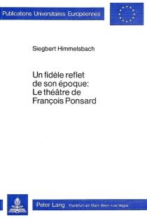 Un fidèle reflet de son époque : le théâtre de François Ponsard - SiegbertHimmelsbach