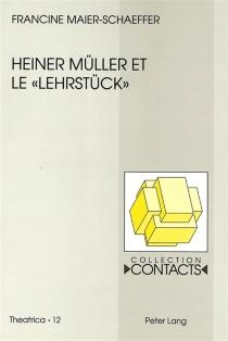 Heiner Müller et le Lehrstück - FrancineMaier-Schaeffer