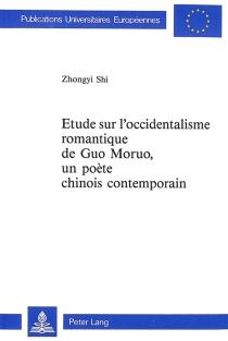 Etude sur l'occidentalisme romantique de Guo Moruo, un poète chinois contemporain - Zhongyi Shi
