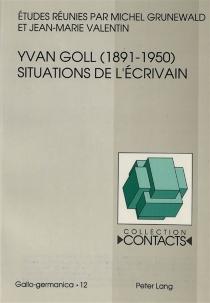 Yvan Goll (1891-1950) : situations de l'écrivain -