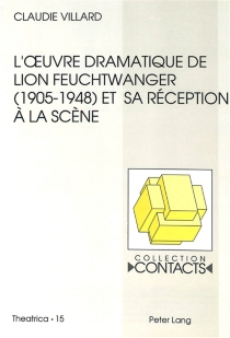L'oeuvre dramatique de Lion Feuchtwanger (1905-1948) et sa réception à la scène - ClaudieVillard