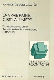 La vraie patrie, c'est la lumière ! : correspondance entre Annette Kolb et Romain Rolland, 1915-1936 -