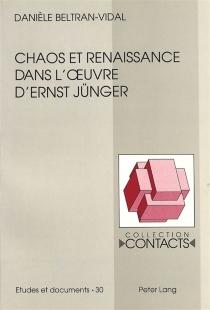 Chaos et renaissance dans l'oeuvre d'Ernst Jünger - DanièleBeltran-Vidal