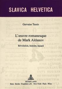 L'oeuvre romanesque de Mark Aldanov : révolution, histoire, hasard - GervaiseTassis