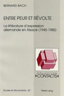 Entre peur et révolte : la littérature d'expression allemande en Alsace : 1945-1980 - BernardBach