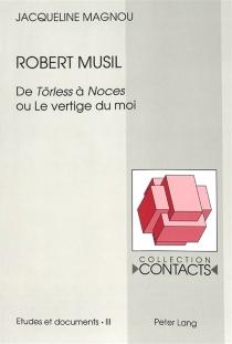 Robert Musil : de Törless à Noces ou Le vertige du moi - JacquelineMagnou