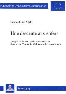 Une descente aux enfers : images de la mort et de la destruction dans Les chants de Maldoror de Lautréamont - Simone LuiseArtuk