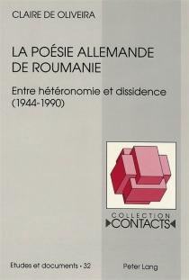 La poésie allemande de Roumanie : entre hétéronomie et dissidence, 1944-1990 - Claire deOliveira