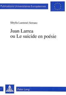 Juan Larrea ou Le suicide en poésie - SibyllaLaemmel-Serrano