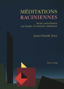 Méditations raciniennes : seize ouvertures en forme d'oratorio intérieur - Jean-ClaudeJoye