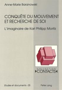 Conquête du mouvement et recherche de soi : l'imaginaire de Karl Philipp Moritz - Anne-MarieBaranowski