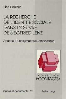 La recherche de l'identité sociale dans l'oeuvre de Siegfried Lenz : analyse de pragmatique romanesque - ElfiePoulain