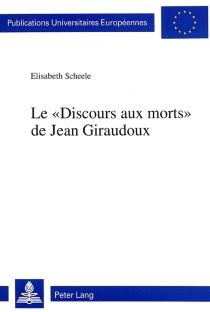 Le discours aux morts de Jean Giraudoux - ElisabethScheele