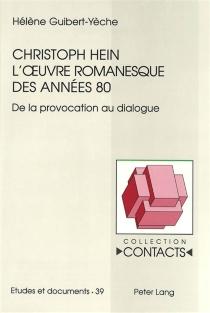 Christophe Hein, l'oeuvre romanesque des années 80 : de la provocation au dialogue - HélèneGuibert-Yèche