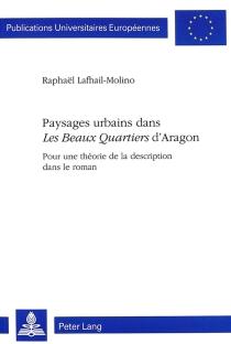 Paysages urbains dans Les beaux quartiers d'Aragon : pour une théorie de la description dans le roman - RaphaëlLafhail-Molino