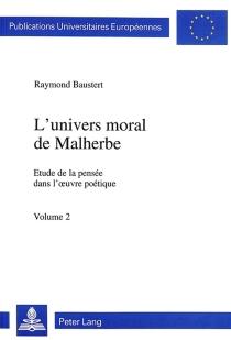 L'univers moral de Malherbe : étude de la pensée dans l'oeuvre poétique - RaymondBaustert