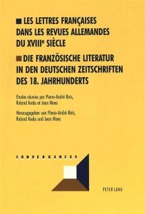 Die französische Literatur in den deutschen Zeitschriften des 18. Jahrhunderts| Les lettres françaises dans les revues allemandes du XVIIIe siècle -