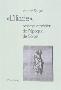 L'Iliade : poème athénien de l'époque de Solon - AndréSauge