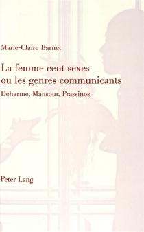 La femme cent sexes ou Les genres communicants : Deharme, Mansour, Prassinos - Marie-ClaireBarnet
