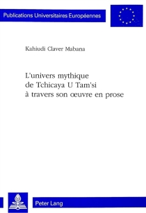 L'univers mythique de Tchicaya U Tam'si à travers son oeuvre en prose - Kahiudi ClaverMabana