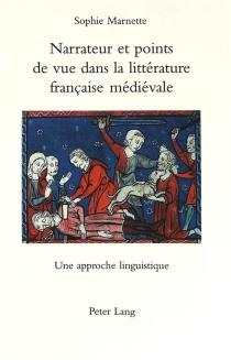 Narrateur et points de vue dans la littérature française médiévale : une approche linguistique - SophieMarnette