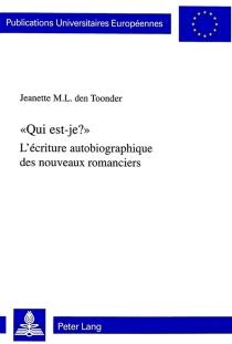 Qui est-je ? : l'écriture autobiographique des nouveaux romanciers - Jeanette M. L. denToonder
