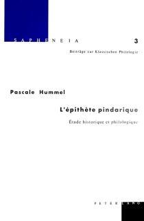 L'épithète pindarique : étude historique et philologique - Pascale CatherineHummel