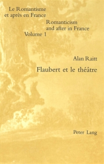 Flaubert et le théâtre - Alan William Raitt