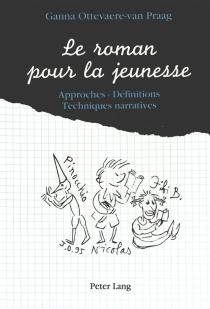 Le roman pour la jeunesse : approches, définitions, techniques narratives - GannaOttevaere-van Praag