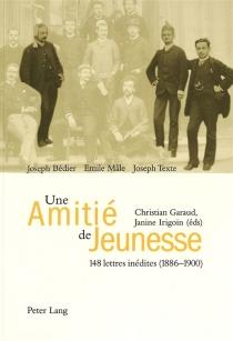 Joseph Bédier, Emile Mâle, Joseph Texte : une amitié de jeunesse : 148 lettres inédites (1886-1900) - JosephBédier