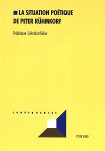La situation poétique de Peter Rühmkorf - FrédériqueColombat-Didier