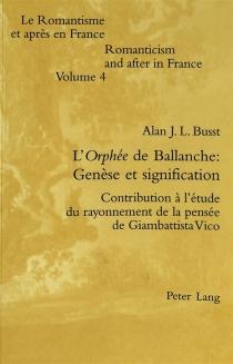 L'Orphée de Ballanche : genèse et signification : contribution à l'étude du rayonnement de la pensée de Giambattista Vico - Alan J. L.Busst
